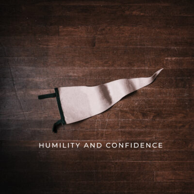 Discipleship At Home – Humility and Confidence – Week #3