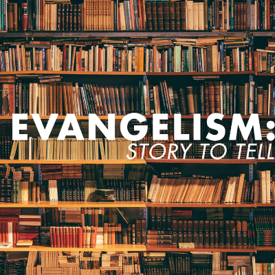 Discipleship At Home – Evangelism: Story To Tell – Week #4